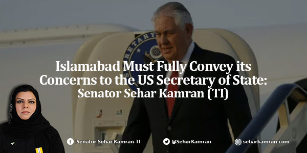 Islamabad Must Fully Convey its Concerns to the US Secretary of State: Senator Sehar Kamran (TI)