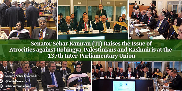 Senator Sehar Kamran (TI) Raises the Issue of Atrocities against Rohingya, Palestinians and Kashmiris at the 137th Inter-Parliamentary Union