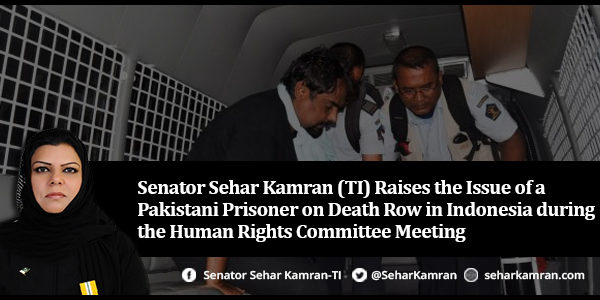Senator Sehar Kamran (TI) Raises the Issue of a Pakistani Prisoner on Death Row in Indonesia during the Human Rights Committee Meeting