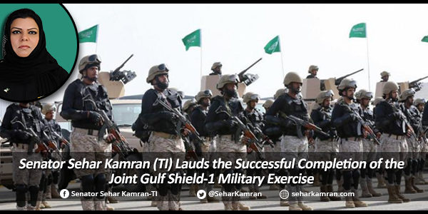 Senator Sehar Kamran (TI) Lauds the Successful Completion of the Joint Gulf Shield-1 Military Exercise