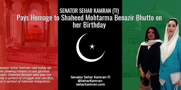 Senator Sehar Kamran (TI) Pays Homage to Shaheed Mohtarma Benazir Bhutto on her Birthday
