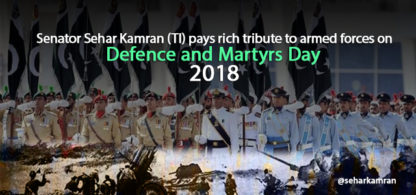 Senator Sehar Kamran (TI) pays rich tribute to armed forces on Defence and Martyrs Day 2018