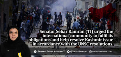 Senator Sehar Kamran (TI) urged the international community to fulfil its obligations and help resolve Kashmir issue in accordance with the UNSC resolutions.