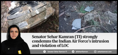 Senator Sehar Kamran (TI) strongly condemns the Indian Air Force's intrusion and violation of LOC