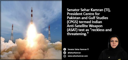 Senator Sehar Kamran (TI), President Centre for Pakistan and Gulf Studies (CPGS) termed Indian Anti-Satellite Weapon (ASAT) test as